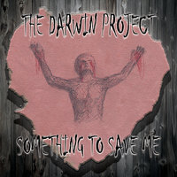 Something to Save Me — The Darwin Project