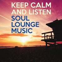 Keep Calm and Listen Soul Lounge Music — сборник