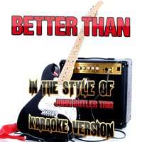 Better Than (In the Style of John Butler Trio) - Single — Ameritz Audio Karaoke