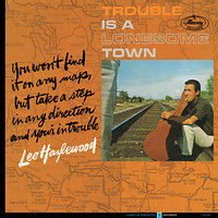 Trouble Is A Lonesome Town — Lee Hazlewood