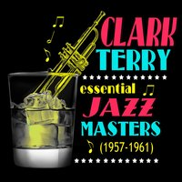 Essential Jazz Masters 1957-1961 — Clark Terry