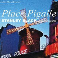 Place Pigalle — Stanley Black and his Orchestra