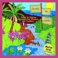 Travel In Israel – Songs in Hebrew for Children & Toddlers — Matan Ariel & Friends