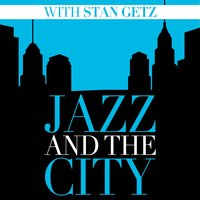 Jazz And The City With Stan Getz — Stan Getz