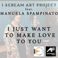 I Just Want to Make Love to You — I Scream Art Project, Manuela Spampinato
