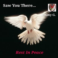 Saw You There(R.I.P) — Jimmy G.
