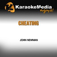 Cheating [In the Style of John Newman] — Karaokemedia