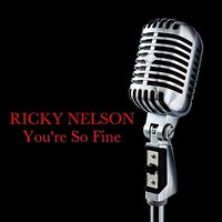You're So Fine — Ricky Nelson