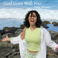 God Goes With You — Amy Torres