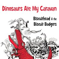 Dinosaurs Ate My Caravan — Biscuithead & the Biscuit Badgers