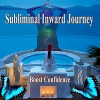 Boost Confidence Subliminal Inward Journey — Journey for Change