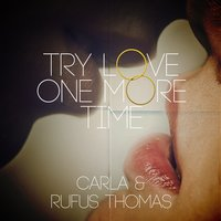 Try Love One More Time — Carla & Rufus Thomas