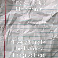 Everything Is the Hardest Thing to Hear — The Wind-Up Merchants