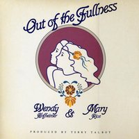 Out Of The Fullness — Wendy & Mary