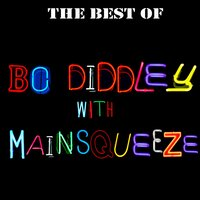 The Best Of Bo Diddley with Mainsqueeze — Bo Diddley with Mainsqueeze