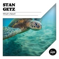 What's New? — Stan Getz