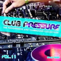 Club Pressure Vol. 11 - The Progressive and Clubsound Collection — сборник