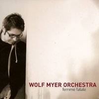 Femme Fatale — The Wolf Myer Orchestra