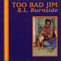 Too Bad Jim — R.L. Burnside
