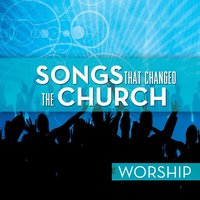 Songs That Changed The Church - Worship — сборник