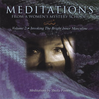 MEDITATIONS FROM A WOMEN'S MYSTERY SCHOOL - VOLUME 2 - Invoking The Bright Inner Masculine — Sheila Foster
