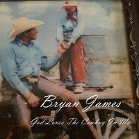 God Loves the Cowboy in Me — Bryan James, Big Note Studio