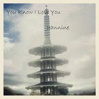 You Know I Love You — Jeannine