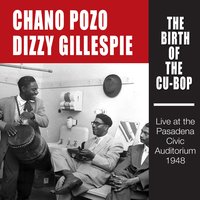 The Birth of the Cu-Bop: Live at the Pasadena Civic Auditorium 1948 — Dizzy Gillespie, Chano Pozo, Chano Pozo|dizzy Gillespie
