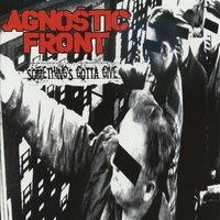 Something's Gotta Give — Agnostic Front