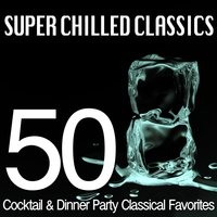 Super Chilled Classics - 50 Cocktail & Dinner Party Classical Favorites — сборник