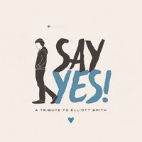 Say Yes! A Tribute to Elliott Smith — сборник