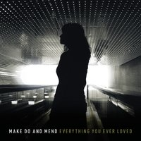 Everything You Ever Loved — Make Do And Mend