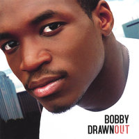 Drawn Out — Bobby