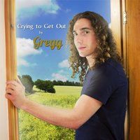 Crying to Get Out — Gregg