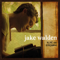 Alive and Screaming — Jake Walden