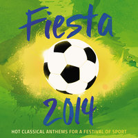 Fiesta 2014 - Hot Classical Anthems For A Festival Of Sport — сборник