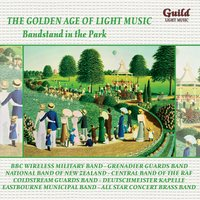 The Golden Age of Light Music: Bandstand in the Park — Leroy Anderson, Jose Padilla, Ronald Binge, The Band of the Grenadier Guards, Eric Coates, Клод Дебюсси, Николай Андреевич Римский-Корсаков