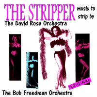 The Stripper Music to Strip By — David Rose Orchestra, Bob Freedman Orchestra, David Rose Orchestra, Bob Freedman Orchestra