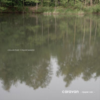 Caravan (Ripple Ver.) - Single — Cloudchair & Liquid Weeld