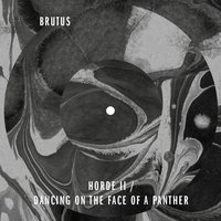 Horde II / Dancing on the Face of a Panther — Brutus