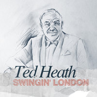 Swingin' London — Ted Heath