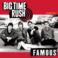 Famous — Big Time Rush