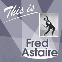 This Is... — Ирвинг Берлин, Fred Astaire