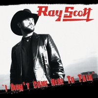 I Didn't Come Here To Talk — Ray Scott