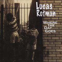 Where The Day Goes — Lucas Rotman