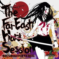 The Far East Hard Session — RoughSketch, Quil, RoughSketch|QUIL