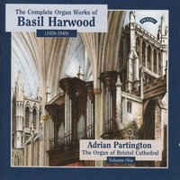Complete Organ Works of Basil Harwood - Vol 1 - The Organ of Bristol Cathedral — Adrian Partington