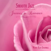 Smooth Jazz Journey to Romance — Wendy Katz Ensemble