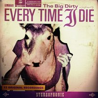 The Big Dirty — Every Time I Die