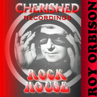 Rock House — Roy Orbison